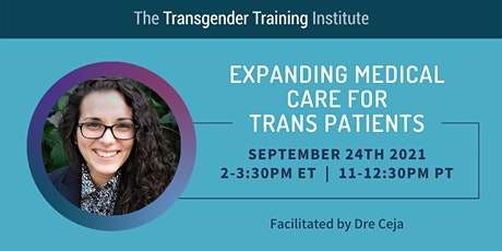 Expanding Medical Care for Trans Patients - 9/24/21, 2-3:30 ET/11-12:30 PT tickets
