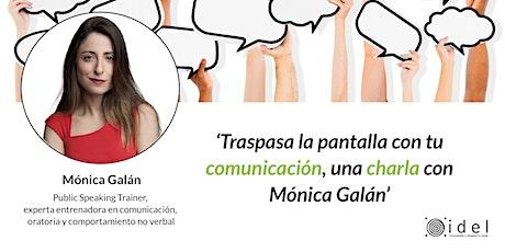 'Traspasa la pantalla con tu comunicación, una charla con Mónica Galán' entradas