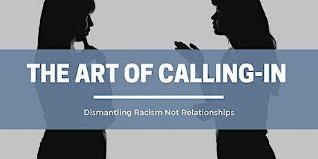 The Art of Calling-In: Dismantling Racism Not Relationships tickets