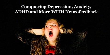 Conquering Depression, Anxiety, ADHD and More WITH Neurofeedback tickets