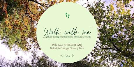 'Walk with Me' a Nature  Connection Forest Bathing Session billets