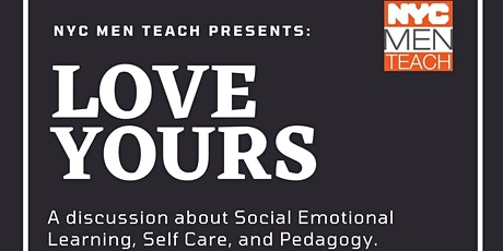 NYC Men Teach Presents... Love Yours: SEL, Self Care, and Pedagogy tickets