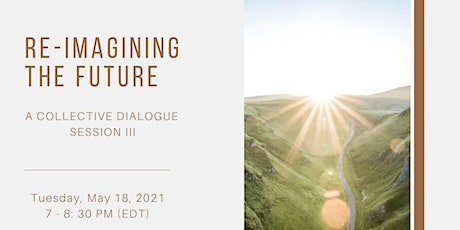 Re-Imagining the Future: A Collective Dialogue (Session III) tickets