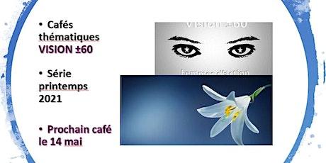 VISION ±60 - Série printemps 2021 - Cafés thématiques - Mai et juin tickets