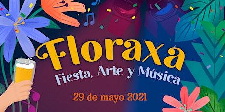 FLORAXA: Fiesta, Arte y Música entradas