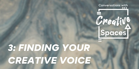 Conversations with Creative Spaces: 3. Finding Your Creative Voice tickets