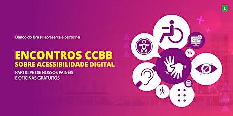 ENCONTROS CCBB SOBRE ACESSIBILIDADE DIGITAL bilhetes