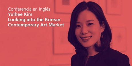 Conferencia | Looking into the Korean Contemporary Art Market Yulhee Kim boletos
