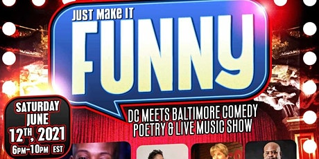 DC MEETS BALTIMORE COMEDY POETRY & LIVE MUSIC SHOW (JUST MAKE IT FUNNY) tickets