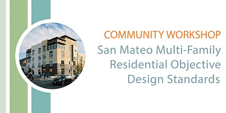 San Mateo Multi-Family Objective Design Standards Online Community Workshop tickets