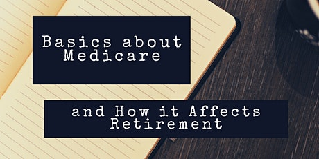 Basics about Medicare and How it Affects Retirement (5/27/2021) tickets