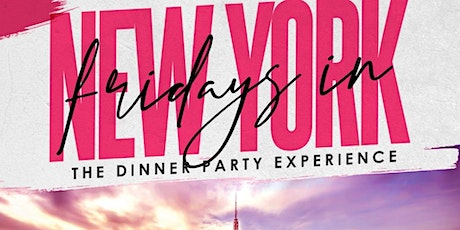 FRIDAYS IN NEW YORK: The Dinner Party Experience tickets