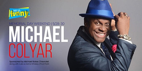 Michael Colyar   Friday 7:30p tickets