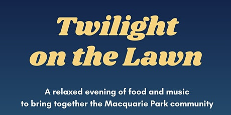 Macquarie Park Twilight on the Lawn tickets