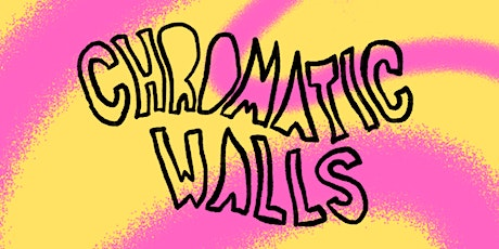 CHROMATIC WALLS tickets