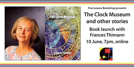 The Clock Museum and other stories, book launch with Frances Thimann tickets