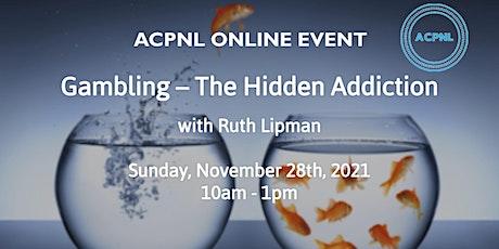 Gambling – The Hidden Addiction with Ruth Lipman tickets