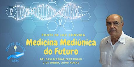 Ponte de Luz | Medicina Mediúnica do Futuro com Dr. Paulo César Fructuoso ingressos