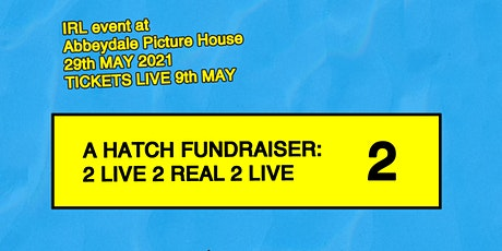 A Hatch Fundraiser 2: 2 Live 2 Real 2 Live tickets