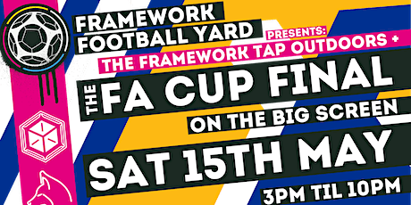 FA CUP FINAL ON THE BIG OUTDOOR SCREEN @FRAMEWORK FOOTBALL YARD - LEICESTER tickets