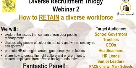 Diverse Recruitment Trilogy Webinar 2 - How to RETAIN a diverse workforce tickets