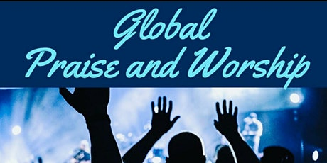 Global Praise &  Worship (Free Event Every Friday) Register May 21st tickets
