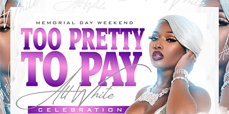 Too Pretty To Pay All White Celebration tickets