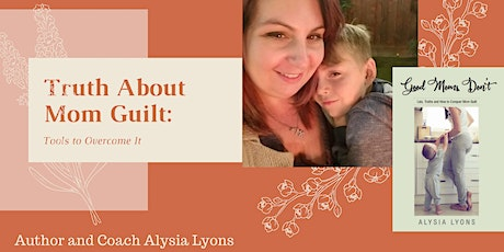 Truth About Mom Guilt: Tools to Overcome it tickets