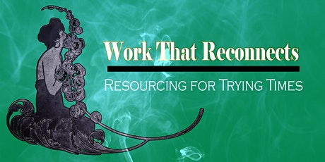 The Work That Reconnects : Resourcing for Trying Times (an introduction) tickets