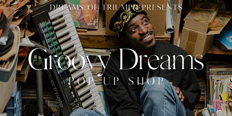 "Dreams of Triumph Presents ""Groovy Dreams"" Pop Up Shop tickets"