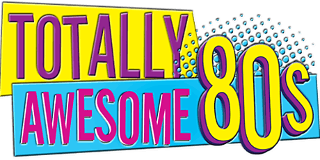 Totally Awesome 80s Performances tickets
