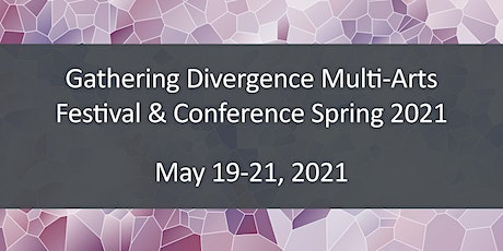 Gathering Divergence Multi-Arts Festival & Conference Spring 2021 tickets
