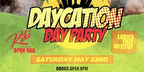 Daycation Dayparty Saturday May 22nd  4pm-8pm tickets