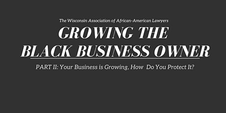 Growing the Black Business Owner: Part II, Protecting Your Growing Business tickets
