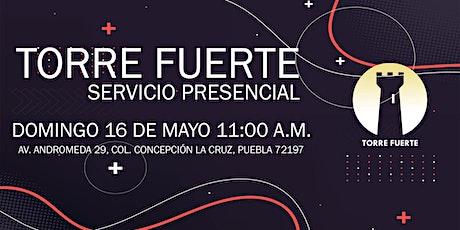 Torre Fuerte Servicio Presencial  11:00 a.m. 16 MAYO boletos
