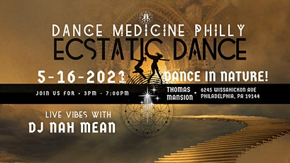 Dance Medicine Philly Ecstatic Dance 5/16 Fairmount Park- Thomas Mansion tickets