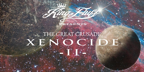 King Fluff presents The Great Crusade: Xenocide II tickets