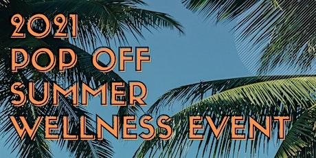 2021 Pop Off Summer Wellness Event tickets