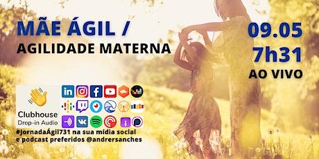 #JornadaÁgil731 #90 MÃE ÁGIL / AGILIDADE MATERNA ingressos