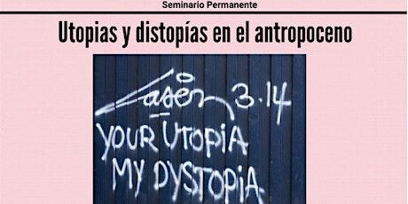 Seminario NIAIÁ: Utopías y distopías en el antropoceno boletos