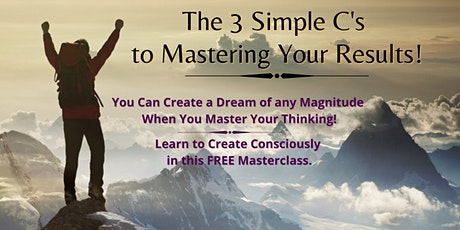 The 3 Simple C's to Mastering Your Results! tickets