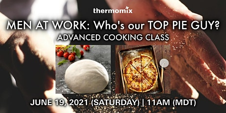 Thermomix® Advanced Cooking Class | MEN AT WORK: Who's our TOP PIE GUY? tickets
