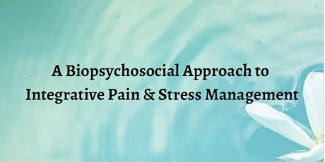 A Biopsychosocial Approach to Integrative Pain & Stress Management tickets