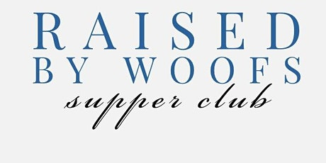 Raised by Woofs Supper Club Pop-Up Dinner 5/24 tickets