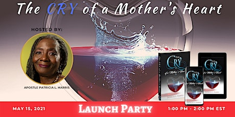 The Cry of a Mother's Heart Launch Party tickets