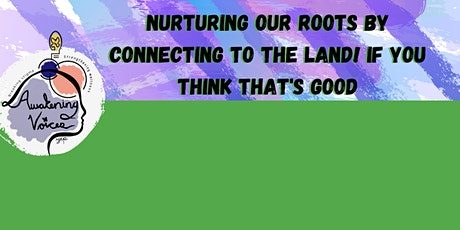 Nurturing our roots by connecting to the land! If you Think that's Good tickets