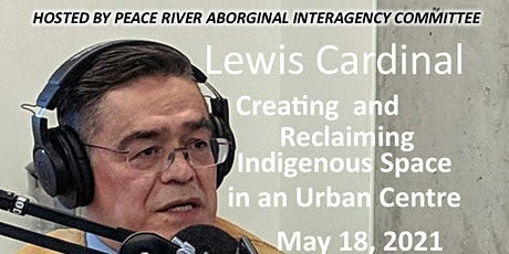 Creating and Reclaiming Indigenous Space in an Urban Centre, Lewis Cardinal tickets