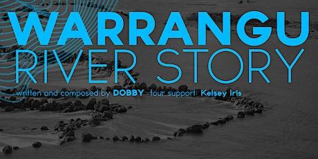 WARRANGU; RIVER STORY - DOBBY TOUR tickets