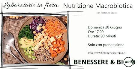 Laboratorio in fiera Benessere & Bio: Nutrizione Macrobiotica biglietti