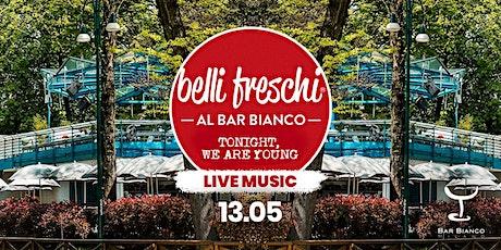Belli Freschi @ Bar Bianco ... #2 biglietti